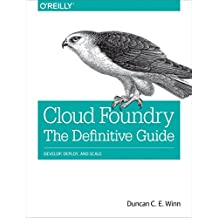 Cloud Foundry: The Definitive Guide: Develop, Deploy, and Scale (English Edition)