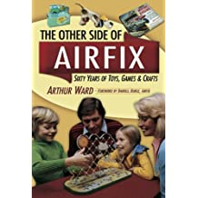 The Other Side Of Airfix: Sixty Years of Toys, Games & Crafts (English Edition)