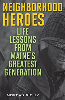 """""""Neighborhood Heroes: Life Lessons from Maine's Greatest Generation (English Edition)"""",作者:[Rielly, Morgan]"""