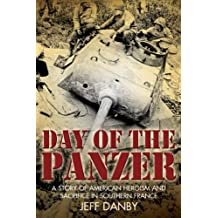 Day of the Panzer: A Story of American Heroism and Sacrifice in Southern France (English Edition)