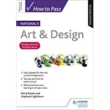 How to Pass National 5 Art & Design: Second Edition (English Edition)
