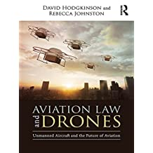 Aviation Law and Drones: Unmanned Aircraft and the Future of Aviation (English Edition)