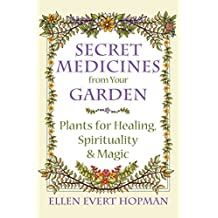 Secret Medicines from Your Garden: Plants for Healing, Spirituality, and Magic (English Edition)