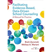 Facilitating Evidence-Based, Data-Driven School Counseling: A Manual for Practice (English Edition)