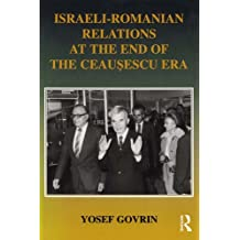 Israeli-Romanian Relations at the End of the Ceausescu Era: As Seen by Israel's Ambassador to Romania 1985-1989 (Israeli History, Politics and Society Book 20) (English Edition)