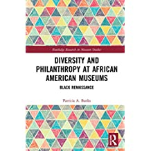 Diversity and Philanthropy at African American Museums: Black Renaissance (Routledge Research in Museum Studies Book 22) (English Edition)