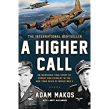 A Higher Call: An Incredible True Story of Combat and Chivalry in the War-Torn Skies of World War II (English Edition)