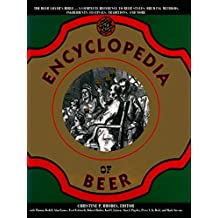 The Encyclopedia of Beer: The Beer Lover's Bible - A Complete Reference To Beer Styles, Brewing Methods, Ingredients, Festivals, Traditions, And More) (English Edition)