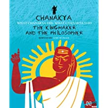 Chanakya: The Kingmaker and the Philosopher (English Edition)