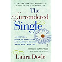 The Surrendered Single: A Practical Guide to Attracting and Marrying the M (English Edition)