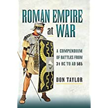Roman Empire at War: A Compendium of Roman Battles from 31 B.C. to A.D. 565 (English Edition)