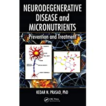 Neurodegenerative Disease and Micronutrients: Prevention and Treatment (English Edition)
