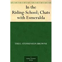 In the Riding-School; Chats with Esmeralda (English Edition)