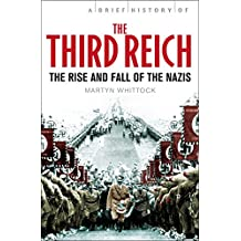 A Brief History of The Third Reich: The Rise and Fall of the Nazis (Brief Histories) (English Edition)
