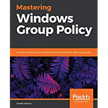 Mastering Windows Group Policy: Control and secure your Active Directory environment with Group Policy (English Edition)