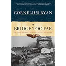 A Bridge Too Far: The Classic History of the Greatest Battle of World War II (English Edition)