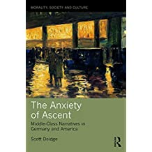 The Anxiety of Ascent: Middle-Class Narratives in Germany and America (Morality, Society and Culture) (English Edition)