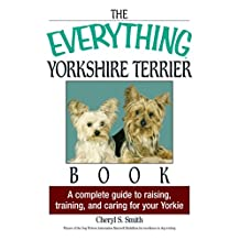 The Everything Yorkshire Terrier Book: A Complete Guide to Raising, Training, And Caring for Your Yorkie (Everything®) (English Edition)