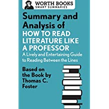 Summary and Analysis of How to Read Literature Like a Professor: Based on the Book by Thomas C. Foster (English Edition)