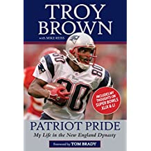 Patriot Pride: My Life in the New England Dynasty (English Edition)