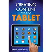 Creating Content With Your Tablet (English Edition)