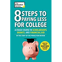 8 Steps to Paying Less for College: A Crash Course in Scholarships, Grants, and Financial Aid (College Admissions Guides) (English Edition)