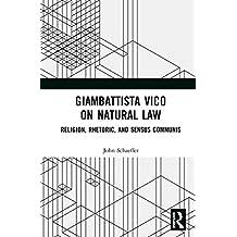 Giambattista Vico on Natural Law: Rhetoric, Religion and Sensus Communis (English Edition)