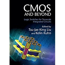CMOS and Beyond: Logic Switches for Terascale Integrated Circuits (English Edition)