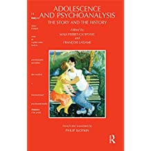 Adolescence and Psychoanalysis: The Story and the History (English Edition)