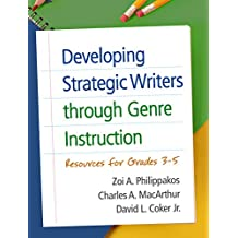 Developing Strategic Writers through Genre Instruction: Resources for Grades 3-5 (English Edition)