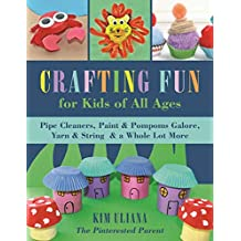 Crafting Fun for Kids of All Ages: Pipe Cleaners, Paint & Pom-Poms Galore, Yarn & String & a Whole Lot More (English Edition)