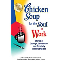 Chicken Soup for the Soul at Work: Stories of Courage, Compassion and Creativity in the Workplace (English Edition)
