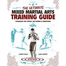 The Ultimate Mixed Martial Arts Training Guide: Techniques for Fitness, Self Defense, and Competition (English Edition)