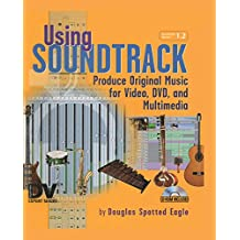 Using Soundtrack: Produce Original Music for Video, DVD, and Multimedia (DV Expert Series) (English Edition)