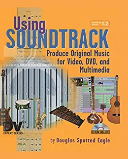 """""""Using Soundtrack: Produce Original Music for Video, DVD, and Multimedia (DV Expert Series) (English Edition)"""",作者:[Douglas Spotted Eagle]"""