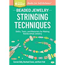Beaded Jewelry: Stringing Techniques: Skills, Tools, and Materials for Making Handcrafted Jewelry. A Storey BASICS® Title (English Edition)