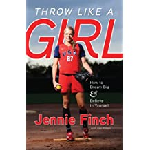 Throw Like a Girl: How to Dream Big & Believe in Yourself (English Edition)