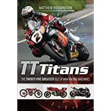 TT Titans: The Twenty-Five Greatest Isle of Man Racing Machines (English Edition)