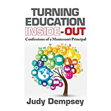 Turning Education Inside-Out: Confessions of a Montessori Principal (English Edition)