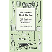 The Modern Rock Garden - With Chapters on Preparation and Construction (English Edition)