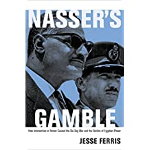 Nasser's Gamble: How Intervention in Yemen Caused the Six-Day War and the Decline of Egyptian Power (English Edition)