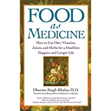 Food As Medicine: How to Use Diet, Vitamins, Juices, and Herbs for a (English Edition)