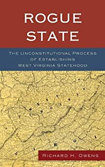"""Rogue State: The Unconstitutional Process of Establishing West Virginia Statehood (English Edition)"",作者:[Owens, Richard H.]"