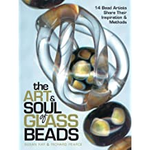 The Art & Soul of Glass Beads: 17 Bead Artists Share Their Inspiration & Methods (English Edition)