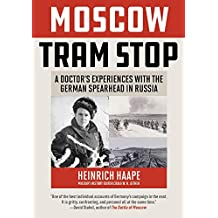 Moscow Tram Stop: A Doctor's Experiences with the German Spearhead in Russia (English Edition)