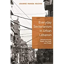 Everyday Sectarianism in Urban Lebanon: Infrastructures, Public Services, and Power (Princeton Studies in Culture and Technology) (English Edition)