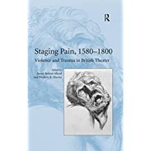 Staging Pain, 1580–1800: Violence and Trauma in British Theater (English Edition)