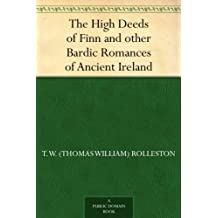 The High Deeds of Finn and other Bardic Romances of Ancient Ireland (English Edition)