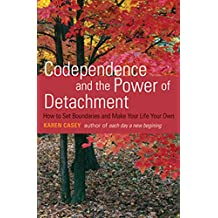 Codependence and the Power of Detachment: How to Set Boundaries and Make Your Life Your Own (English Edition)