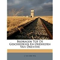 Bijdragen Tot de Geschiedenis En Oudheden Van Drenthe